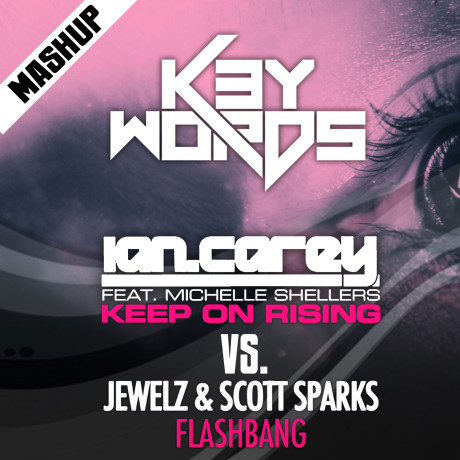 Ian Carey vs. Jewelz & Scott Spark – Keep Flashbang On Rising (k3ywords mashup 2013) [FREE DOWNLOAD]
