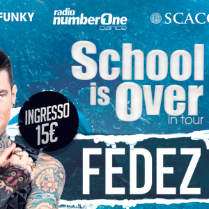 SCHOOL IS OVER in tour | FEDEZ | ScaccoMatto ▲ WEMAKEITFUNKY
