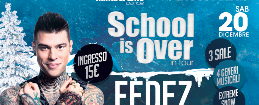 SCHOOL IS OVER | in tour | FEDEZ @ SCACCOMATTO