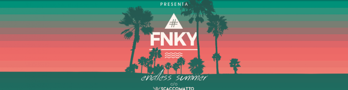 #FNKY // endless summer c/o ScaccoMatto